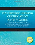 Psychiatric Nursing Certification Review Guide for the Generalist and Advanced Practice Psychiatric and Mental Health Nurse, Victoria Mosack, 0763775991