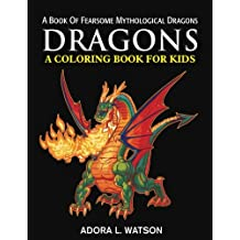Dragons: A Coloring Book For Kids: A Book Of Fearsome Mythological Dragons