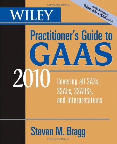 Wiley Practitioner's Guide to GAAS 2010: Covering all SASs, SSAEs, SSARSs, and Interpretations (Wiley Practitioner's Gui