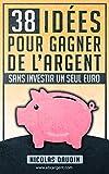 38 idées pour gagner de l'argent sans investir un seul euro (French Edition)