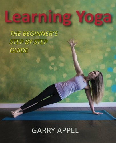 Learning Yoga: The Beginner's Step by Step Guide