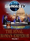 Skywatch TV: Biblical Prophecy - The Final Roman Emperor Volume 1