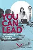 You Can Lead: Your Complete Guide To Managing People And Teams