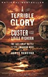 A Terrible Glory: Custer and the Little Bighorn - the Last Great Battle of the American West by James Donovan front cover