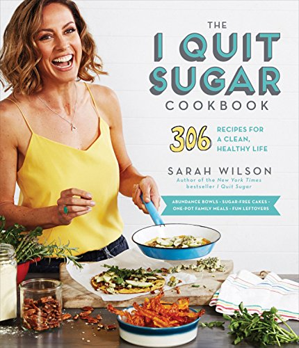 - The I Quit Sugar Cookbook: 306 Recipes for a Clean, Healthy Life