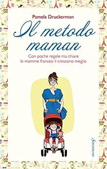 Amazon.com: Il metodo maman: Belle, severe e chic al punto