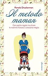 Il metodo maman: Belle, severe e chic al punto giusto (Italian Edition)