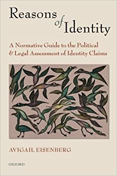 Reasons of Identity: A Normative Guide To The Political And Legal Assessment Of Identity Claims by Avigail Eisenberg (2011-10-15)