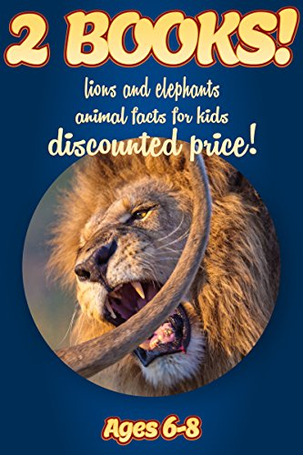 2 Bundled Books: Facts About Lions & Elephants For Kids Ages 6-8: Amazing Animal Facts And Pictures: Clouducated Blue Series Nonfiction For (Two African Elephants)
