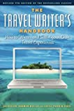The Travel Writer's Handbook: How to Write   and Sell   Your Own Travel Experiences (Travel Writer's Handbook: How to Write-And Sell-Your Own Travel Experiences)