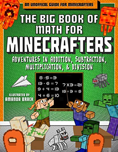 The Big Book of Math for Minecrafters: Adventures in Addition, Subtraction, Multiplication, & Division