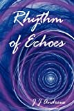 Rhythm of Echoes, J. J. Andrews, 1425998801