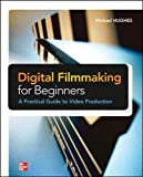 Digital Filmmaking for Beginners A Practical Guide to Video Production (Electronics)