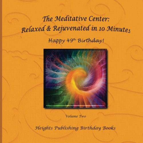 Happy 49th Birthday! Relaxed & Rejuvenated in 10 Minutes Volume Two: Exceptionally beautiful birthday gift, in Novelty & More, brief meditations, ... birthday card, in Office, in All Departments