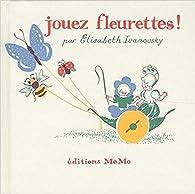 Jouez fleurettes ! par Elisabeth Ivanovsky