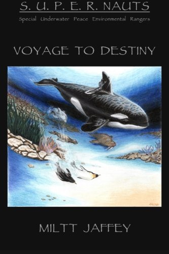 The S.U.P.E.R.NAUTS/Special Underwater Peace and Environmental Rangers: A Voyage to Destiny (Volume 1) pdf