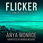 Flicker: The Shine On Trilogy, Book 1 | Anya Monroe
