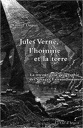 Jules Verne, l'homme et la terre : La mystérieuse géographie des Voyages Extraordinaires