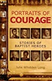 Portraits of Courage, Julie Whidden Long, 0881461091