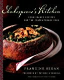 Shakespeares Kitchen Renaissance Recipes for the Contemporary Cook by Segan, Francine [Random,2003] (Hardcover)