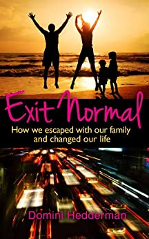 Exit Normal: How We Escaped With Our Family and Changed Our Life by [Hedderman, Domini]