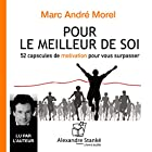 Pour le meilleur de soi : 52 capsules de motivation pour vous surpasser   Livre audio Auteur(s) : Marc-André Morel Narrateur(s) : Marc-André Morel