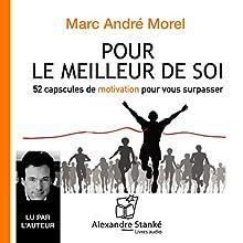 Pour le meilleur de soi : 52 capsules de motivation pour vous surpasser | Livre audio Auteur(s) : Marc-André Morel Narrateur(s) : Marc-André Morel