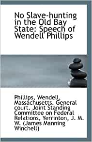 wendell phillip speech As wendell phillips exclaimed shortly after lincoln had been  it is found in  nearly all the published speeches of him who now addresses you.
