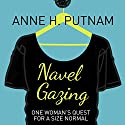 Navel Gazing: One Woman's Quest for a Size Normal Audiobook by Anne H. Putnam Narrated by Stephanie Cannon