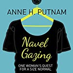 Navel Gazing: One Woman's Quest for a Size Normal | Anne H. Putnam