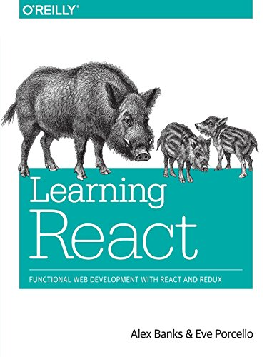 Learning React: Functional Web Development with React and Redux by O'Reilly Media