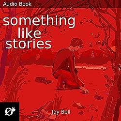 Something Like Stories