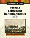 img - for Spanish Settlement in North America, 1824-1898 (Latino-American History) by Kachur Matthew Sterngass Jon (2006-12-01) Library Binding book / textbook / text book