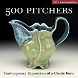 : 500 Pitchers: Contemporary Expressions of a Classic Form (500 Series)