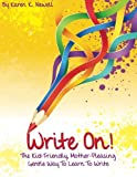 Write On: The Kid Friendly Mother Pleasing, Gentle Way to Learn To Write (Volume 1)