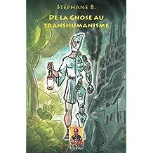 De la Gnose au Transhumanisme (French Edition)
