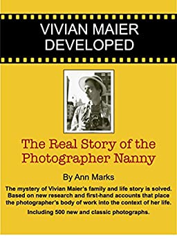 Vivian Maier Developed: The Real Story of the Photographer Nanny by [Marks, Ann]