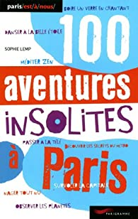 100 aventures insolites à Paris par Sophie Lemp