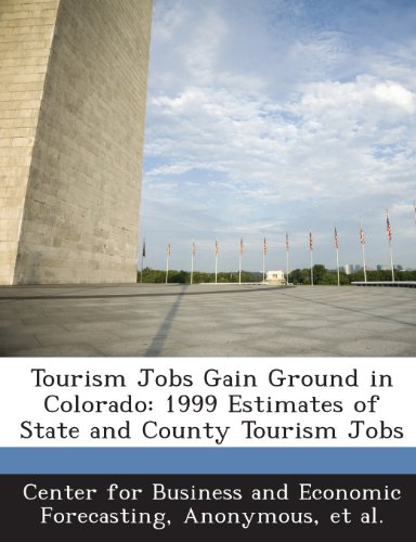 Tourism Jobs Gain Ground in Colorado: 1999 Estimates of State and County Tourism Jobs