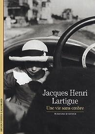 Jacques Henri Lartigue : Une vie sans ombre par Martine d' Astier de La Vigerie