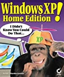 Windows XP Home Edition! I Didn't Know You Could Do That..., Sandra Hardin Gookin, 0782129838