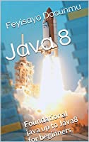 Java 8: Foundational java and Java 8 for beginners Front Cover