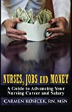 Nurses, Jobs and Money: A Guide to Advancing Your Nursing Career and Salary