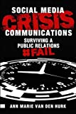 Social Media Crisis Communications: Preparing for, Preventing, and Surviving a Public Relations #FAIL (Que Biz-Tech)