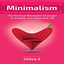 Minimalism: The Practical Minimalist Strategies to Simplify Your Home and Life Audiobook by Chloe S Narrated by Michelle Murillo