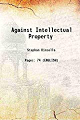 Against Intellectual Property [Hardcover] Hardcover
