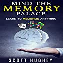 Mind the Memory Palace: Learn to Memorize Anything Audiobook by Scott Hughey Narrated by Royce Roeswood