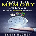 Mind the Memory Palace: Learn to Memorize Anything | Scott Hughey