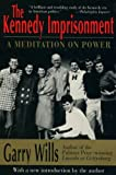 The Kennedy Imprisonment : A Meditation on Power, Wills, Garry, 0316943711