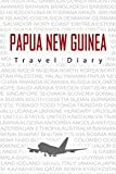 Papua New Guinea Travel Diary: Travel and vacation diary for Papua New Guinea. A logbook with important pre-made pages and many free sites for your ... For a present, notebook or as a parting gift